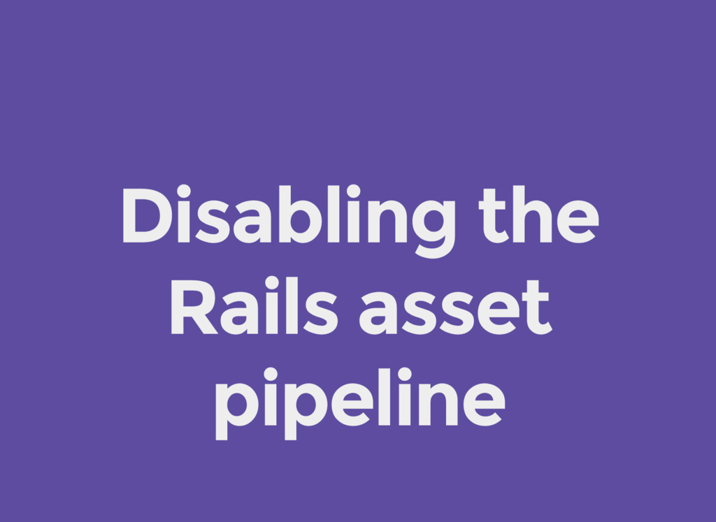 Disabling the Rails asset pipeline