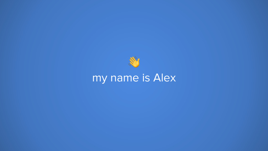 my name is Alex