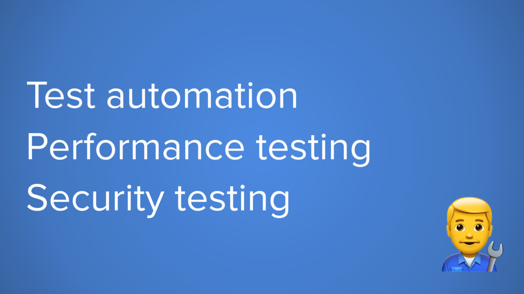 Test automation Performance testing Security te...