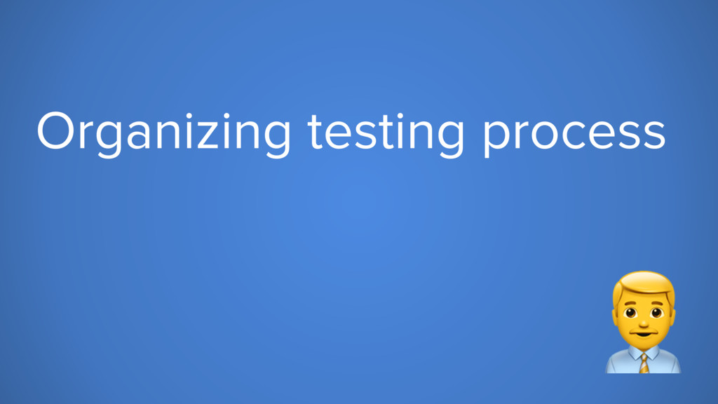Organizing testing process #