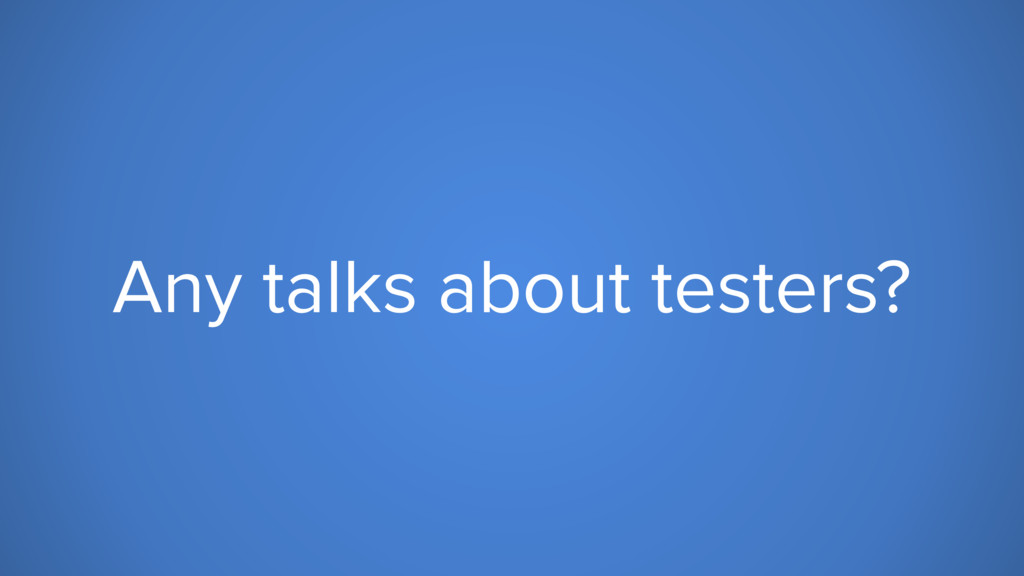 Any talks about testers?