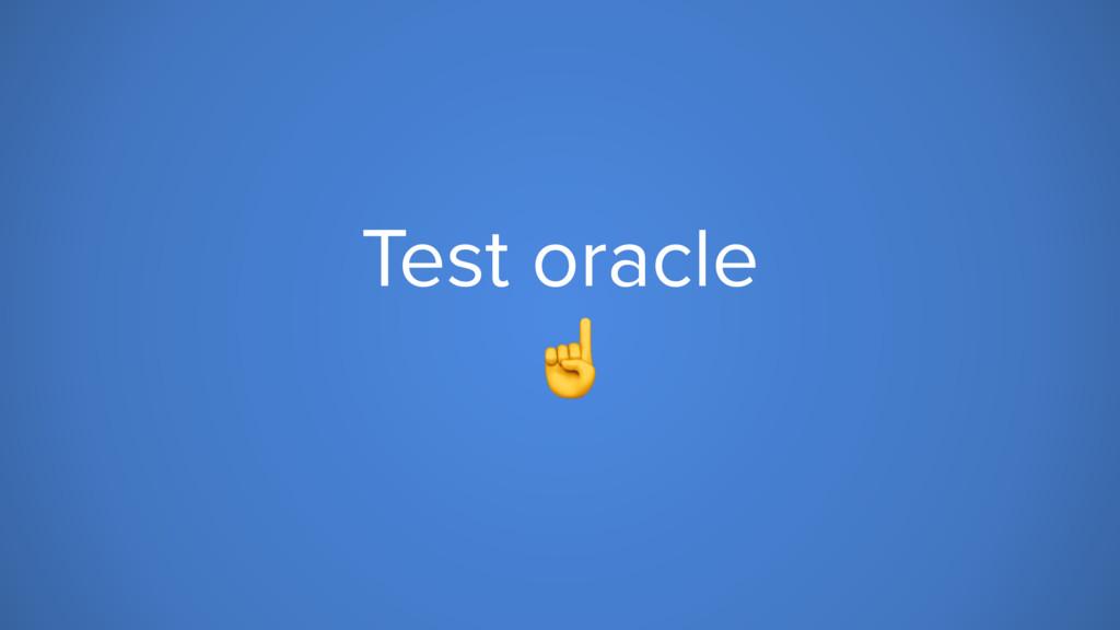 Test oracle ☝