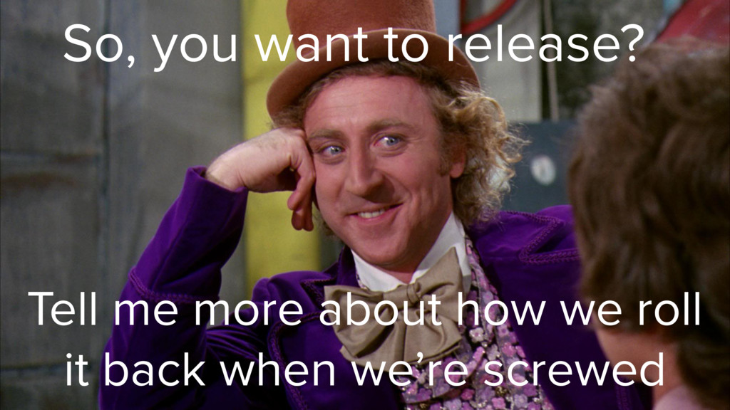 So, you want to release? Tell me more about how...