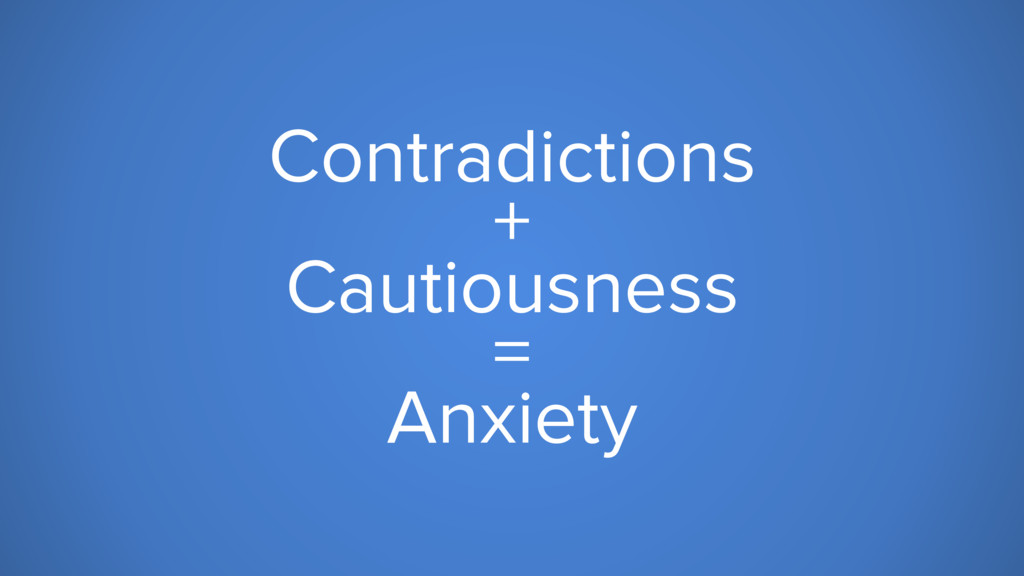 Contradictions + Cautiousness = Anxiety