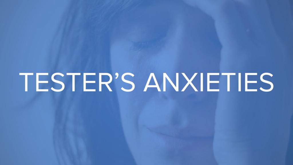 TESTER'S ANXIETIES