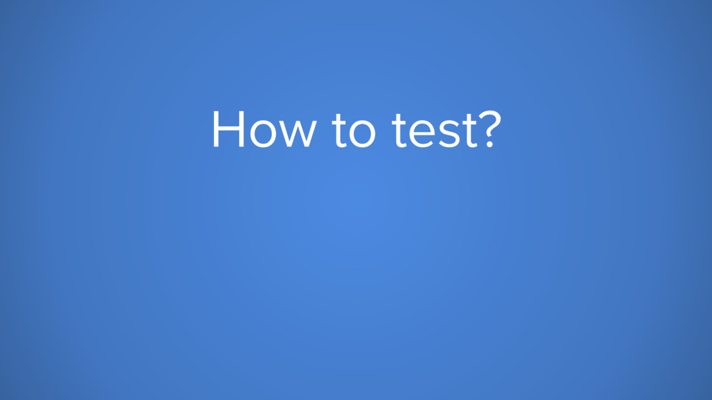 How to test?