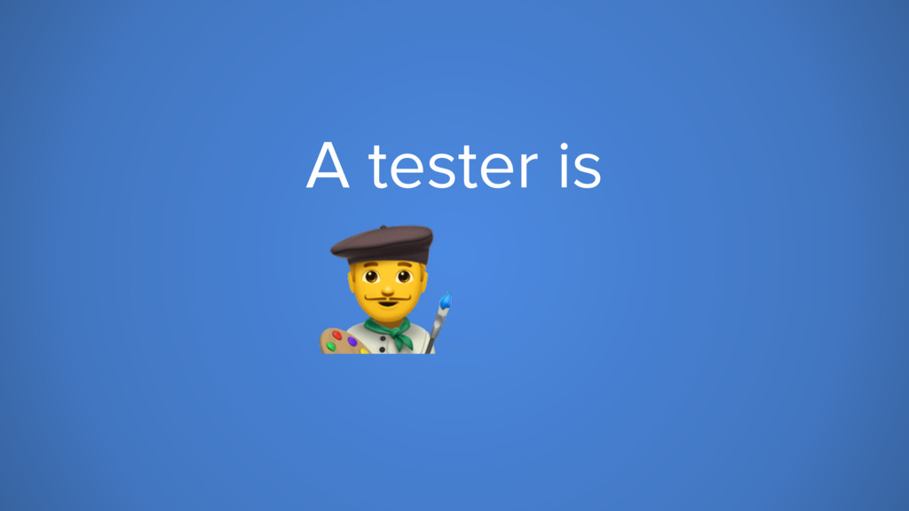 A tester is ;<