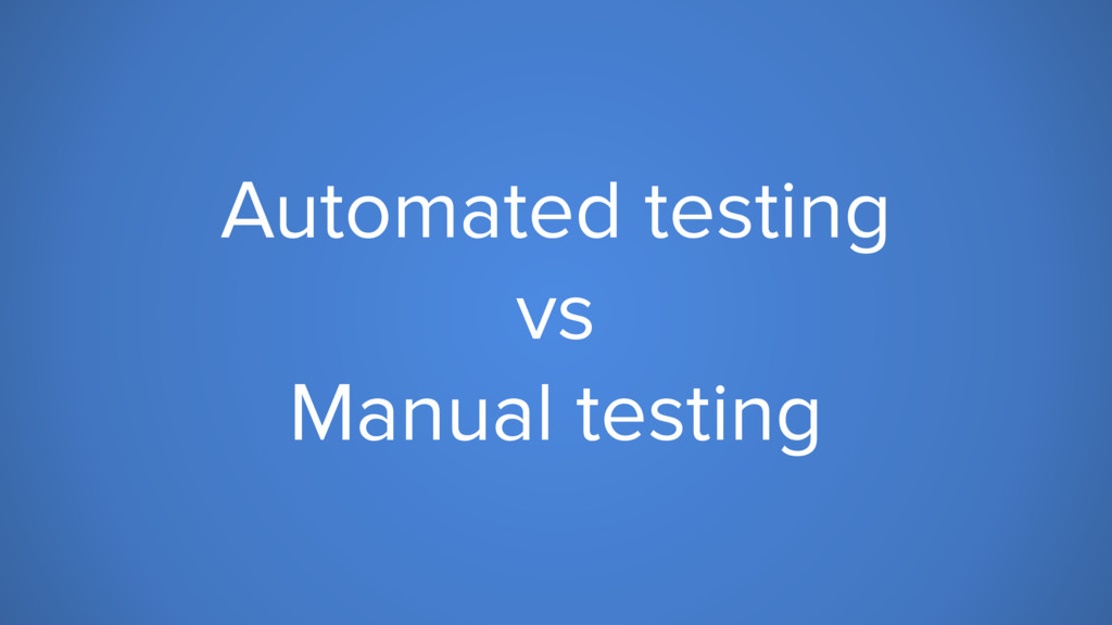 Automated testing vs Manual testing