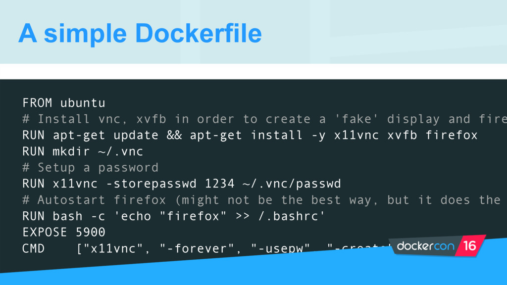 A simple Dockerfile FROM ubuntu # Install vnc, ...