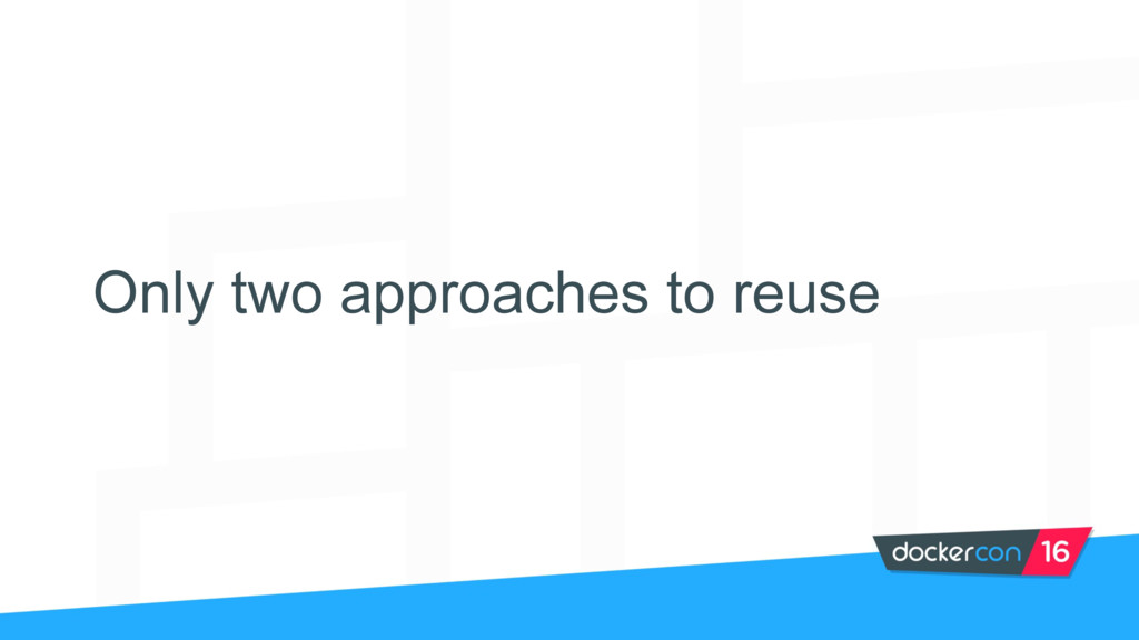 Only two approaches to reuse