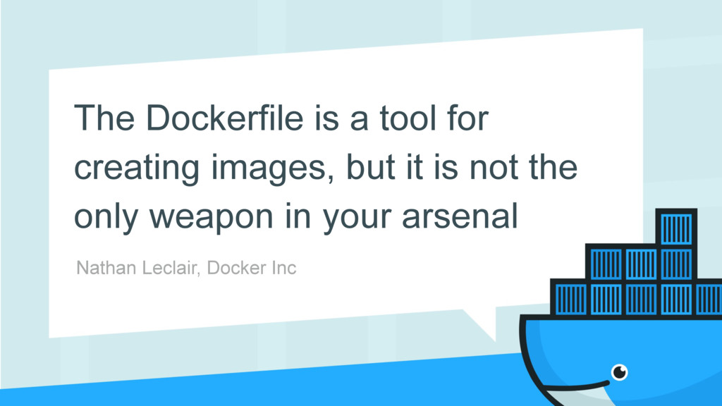 Nathan Leclair, Docker Inc The Dockerfile is a ...