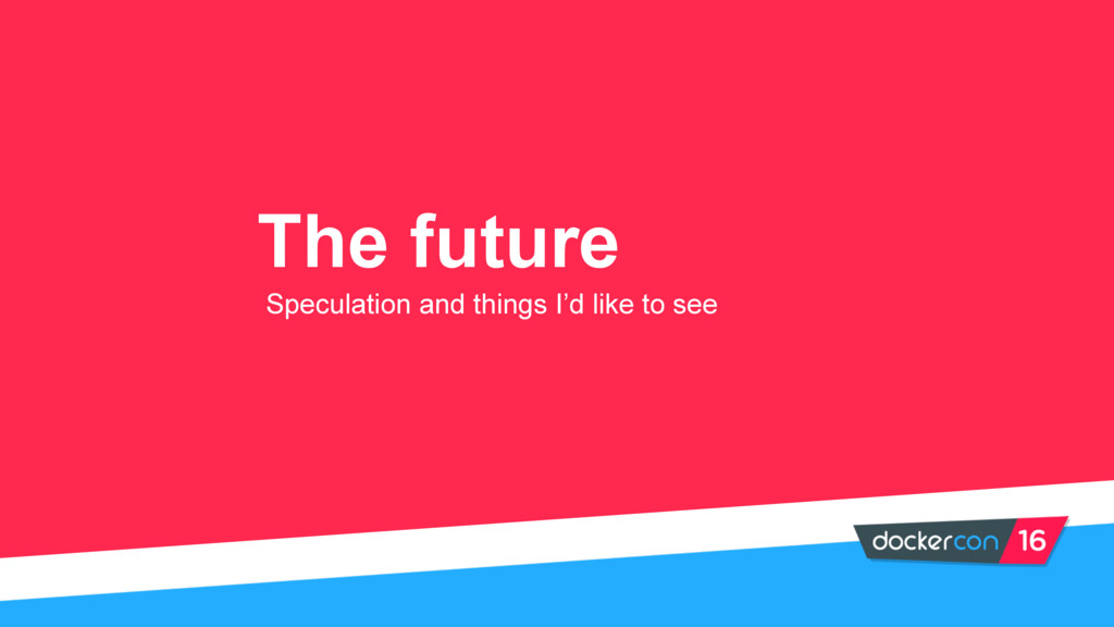The future Speculation and things I'd like to s...