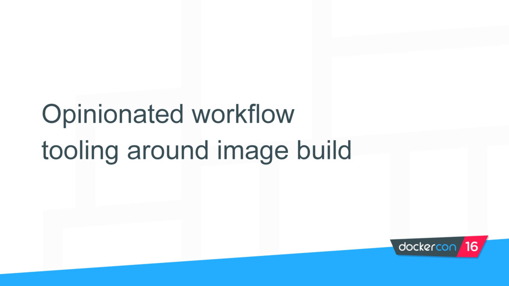Opinionated workflow tooling around image build