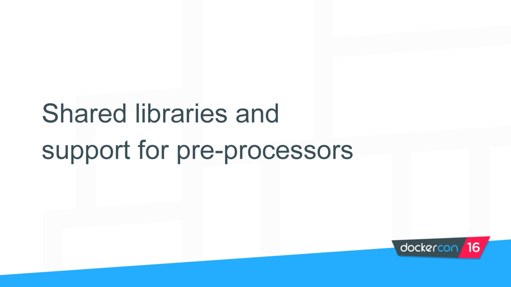 Shared libraries and support for pre-processors