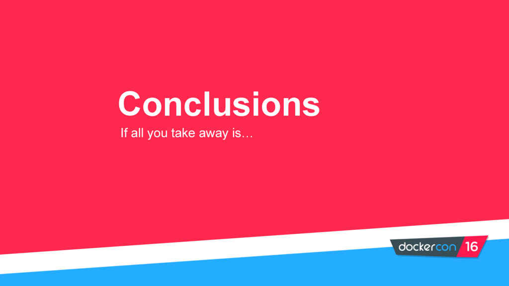 Conclusions If all you take away is…