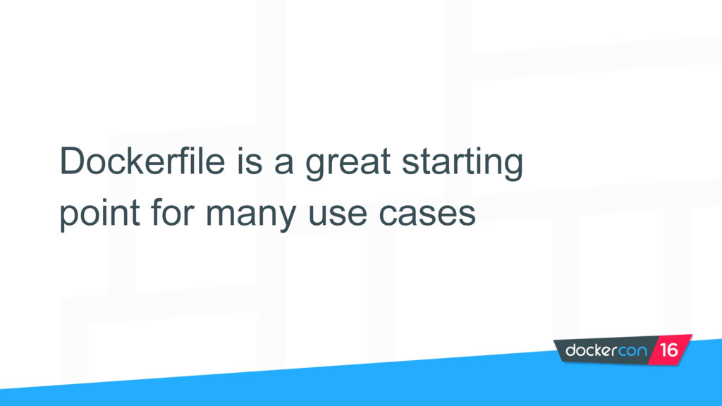Dockerfile is a great starting point for many u...