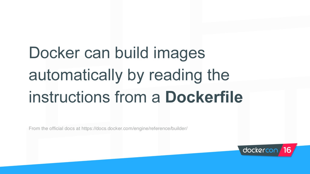 Docker can build images automatically by readin...