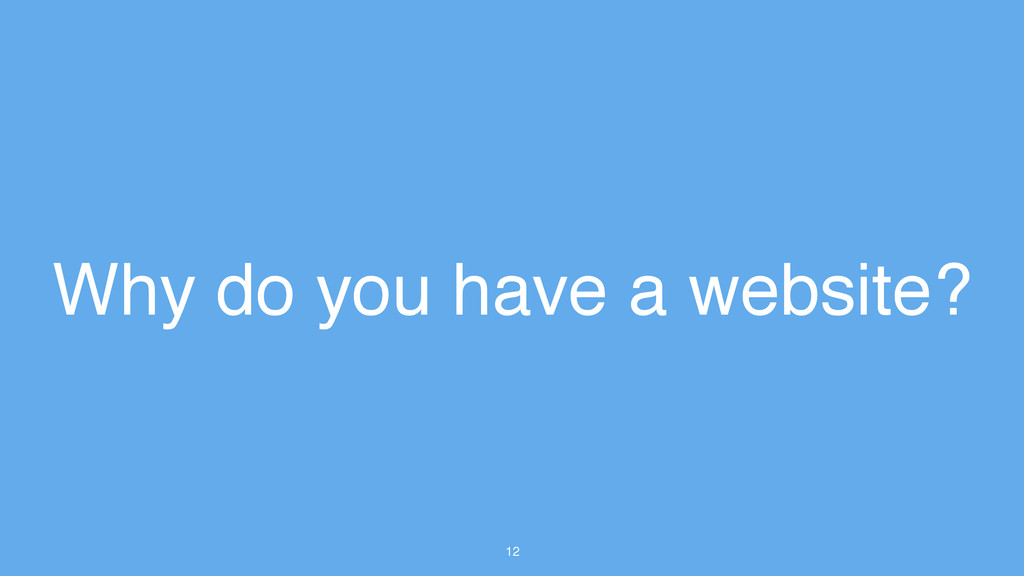 12 Why do you have a website?
