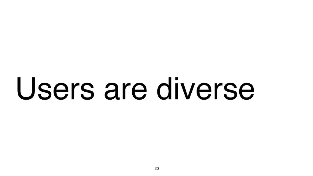 20 Users are diverse