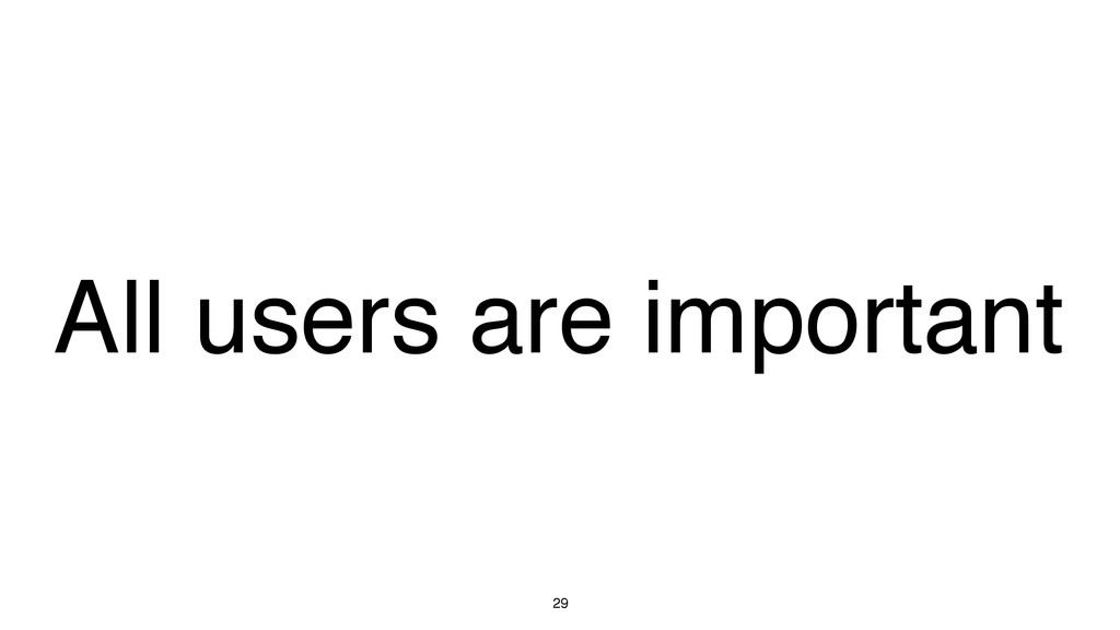 29 All users are important