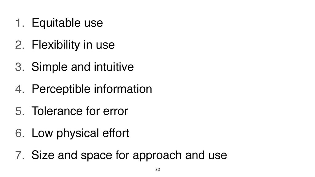 32 1. Equitable use 2. Flexibility in use 3. Si...