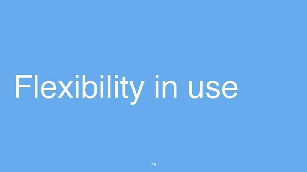 35 Flexibility in use