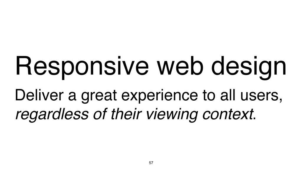 Deliver a great experience to all users, regard...