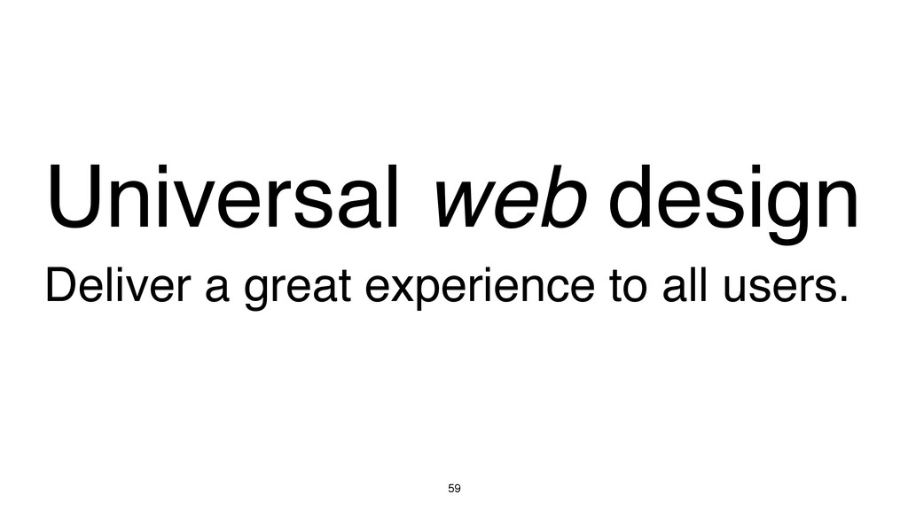 Deliver a great experience to all users. 59 Uni...