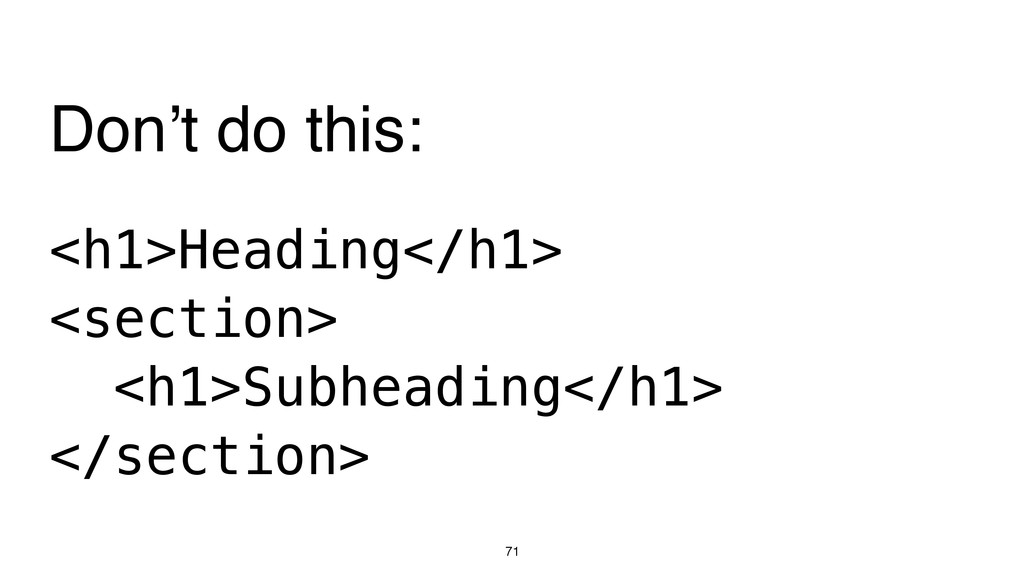 71 <h1>Heading</h1> <section> <h1>Subheading</h...