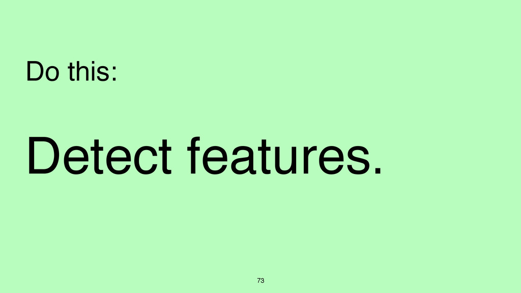 73 Detect features. Do this: