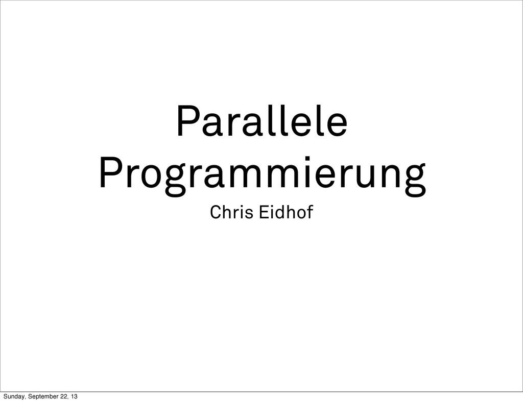 Parallele Programmierung Chris Eidhof Sunday, S...