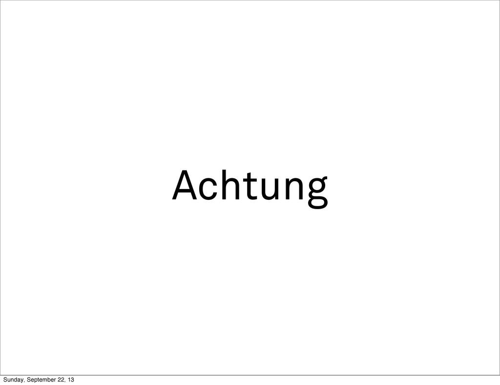 Achtung Sunday, September 22, 13