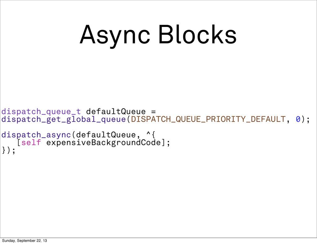 Async Blocks dispatch_queue_t defaultQueue = di...