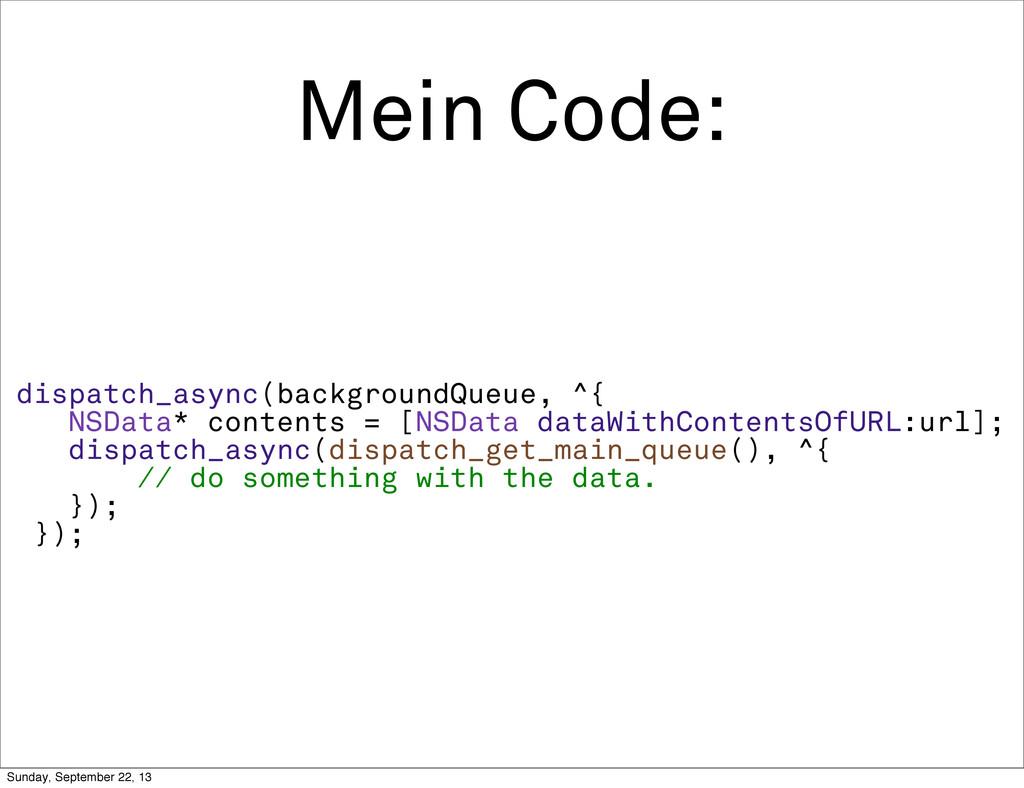 Mein Code: dispatch_async(backgroundQueue, ^{ N...