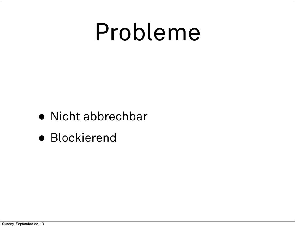 Probleme • Nicht abbrechbar • Blockierend Sunda...