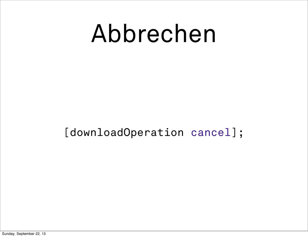 Abbrechen [downloadOperation cancel]; Sunday, S...