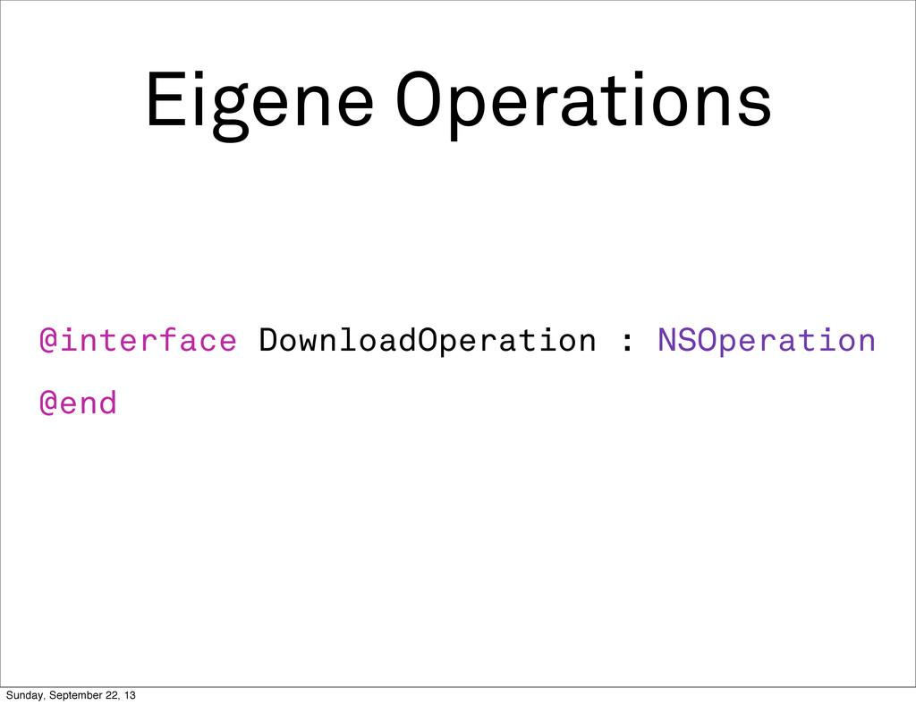 Eigene Operations @interface DownloadOperation ...