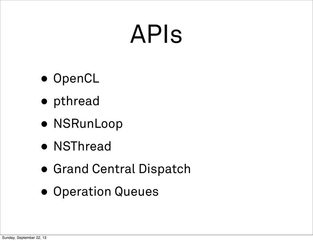 APIs • OpenCL • pthread • NSRunLoop • NSThread ...