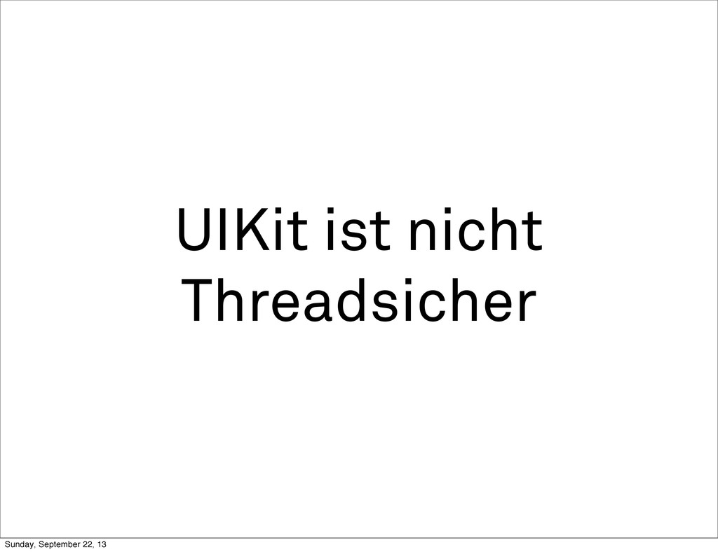 UIKit ist nicht Threadsicher Sunday, September ...