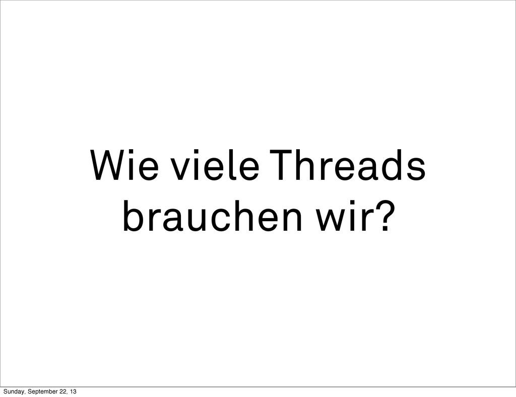 Wie viele Threads brauchen wir? Sunday, Septemb...