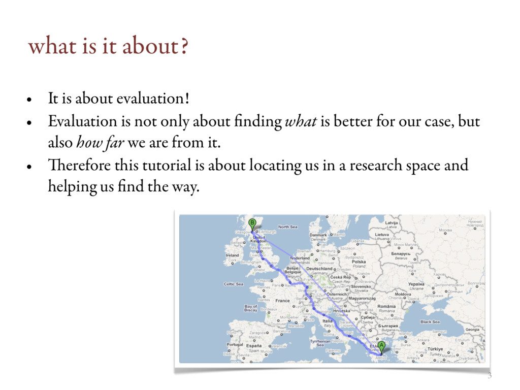 3 what is it about? • It is about evaluation! •...