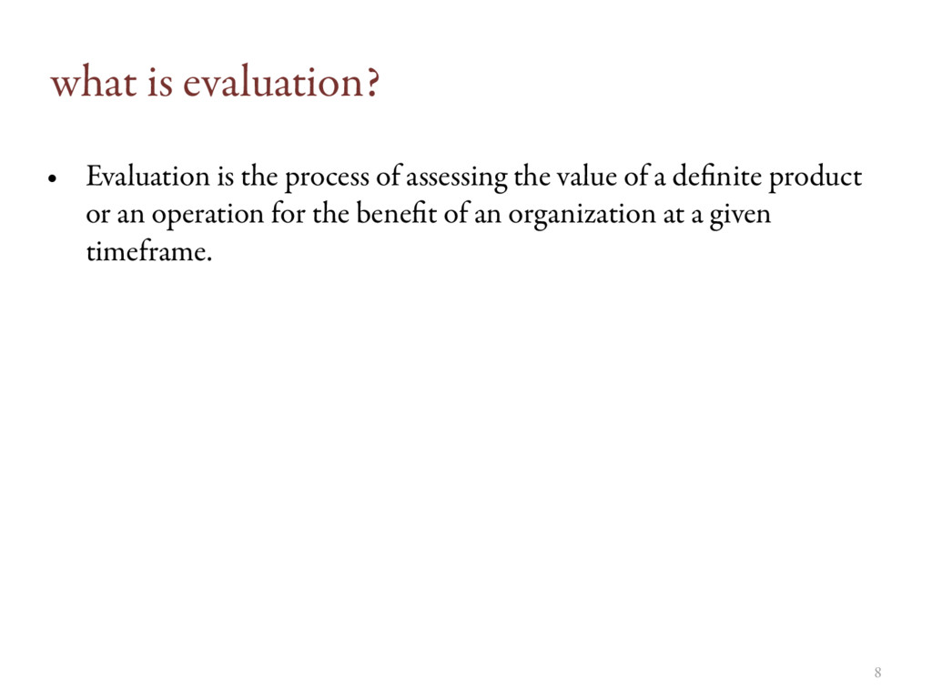 8 what is evaluation? • Evaluation is the proce...