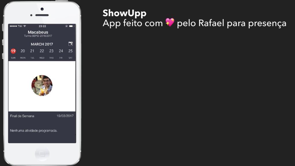 ShowUpp App feito com  pelo Rafael para presença