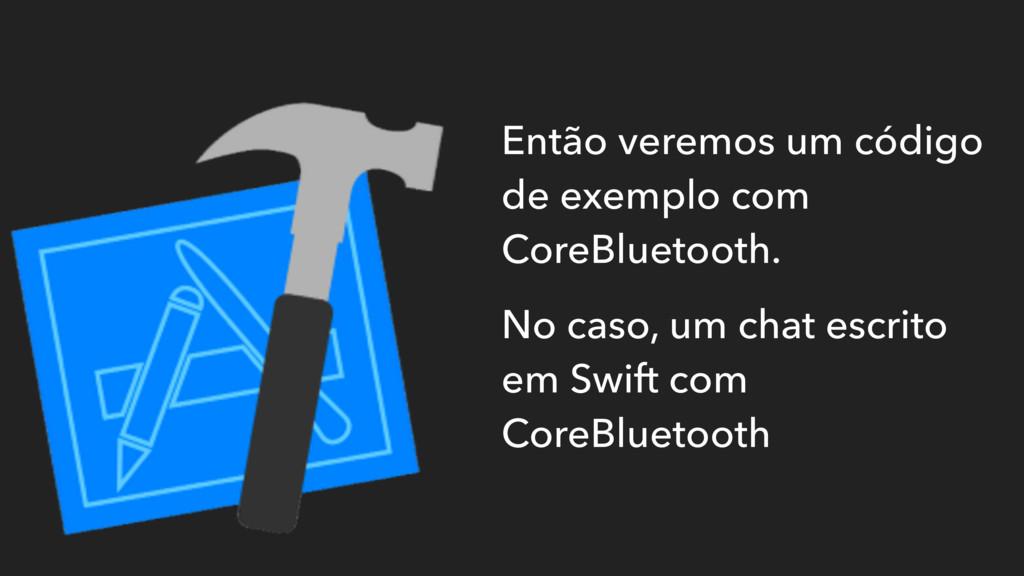 Então veremos um código de exemplo com CoreBlue...