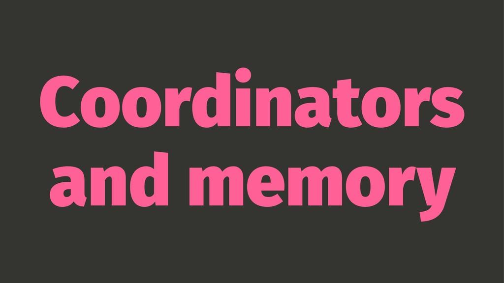 Coordinators and memory