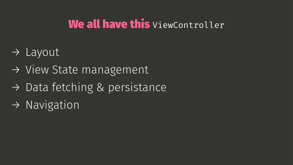 We all have this ViewController → Layout → View...