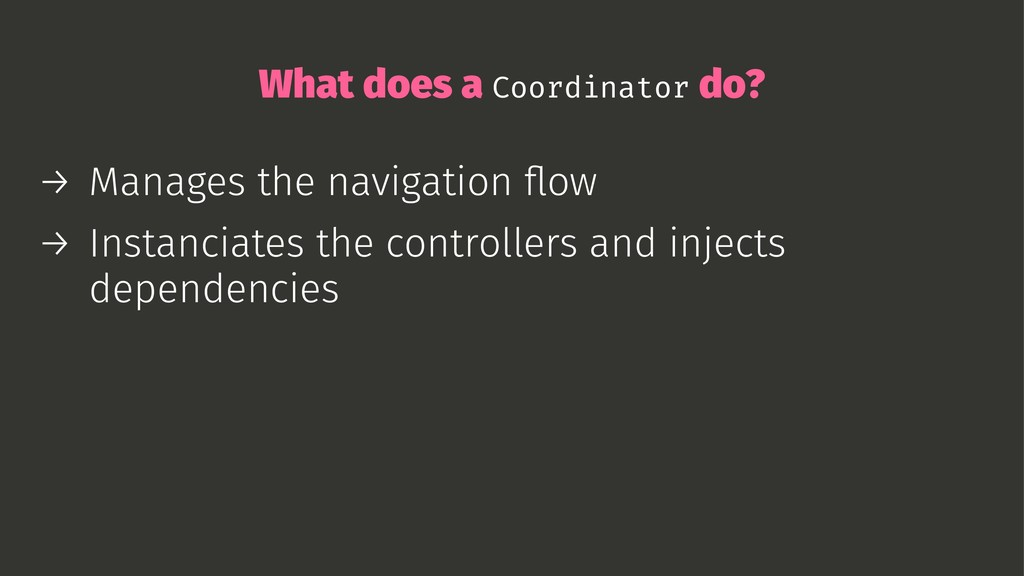 What does a Coordinator do? → Manages the navig...