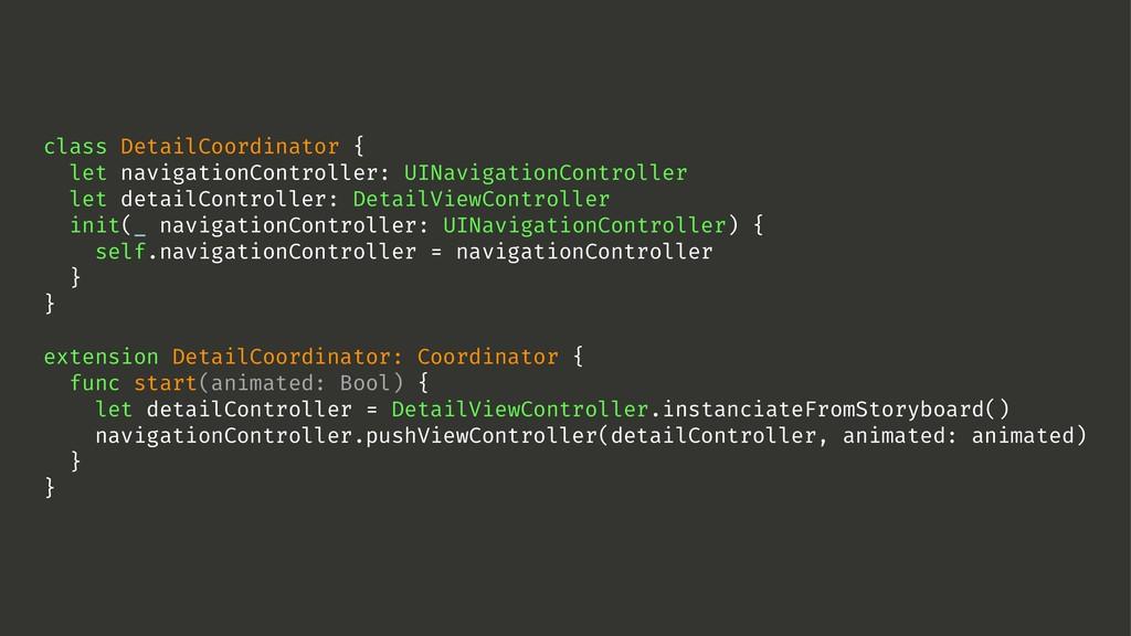class DetailCoordinator { let navigationControl...
