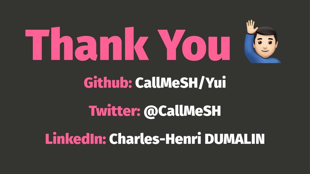 Thank You Github: CallMeSH/Yui Twitter: @CallMe...