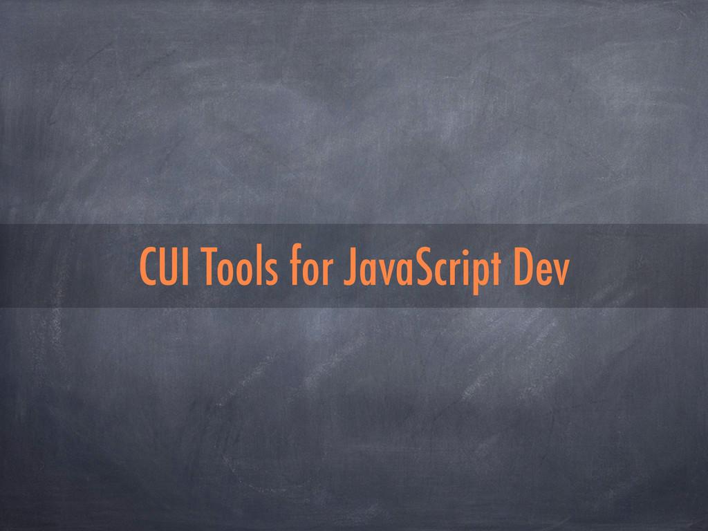 CUI Tools for JavaScript Dev